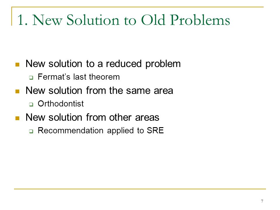 77 1. New Solution to Old Problems New solution to a reduced problem  Fermat's last theorem New solution from the same area  Orthodontist New soluti