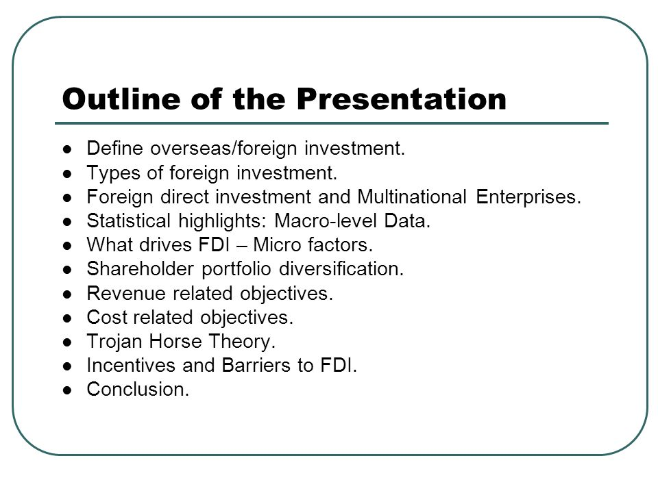 Outline of the Presentation Define overseas/foreign investment. Types of foreign investment. Foreign direct investment and Multinational Enterprises.