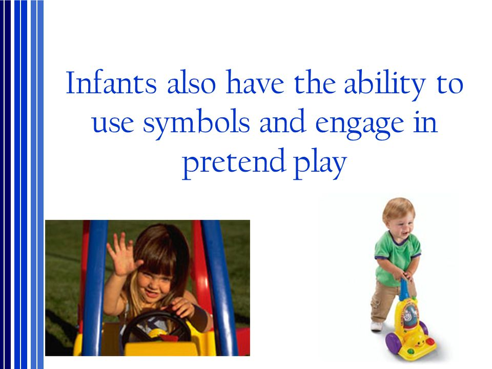 Infants also have the ability to use symbols and engage in pretend play