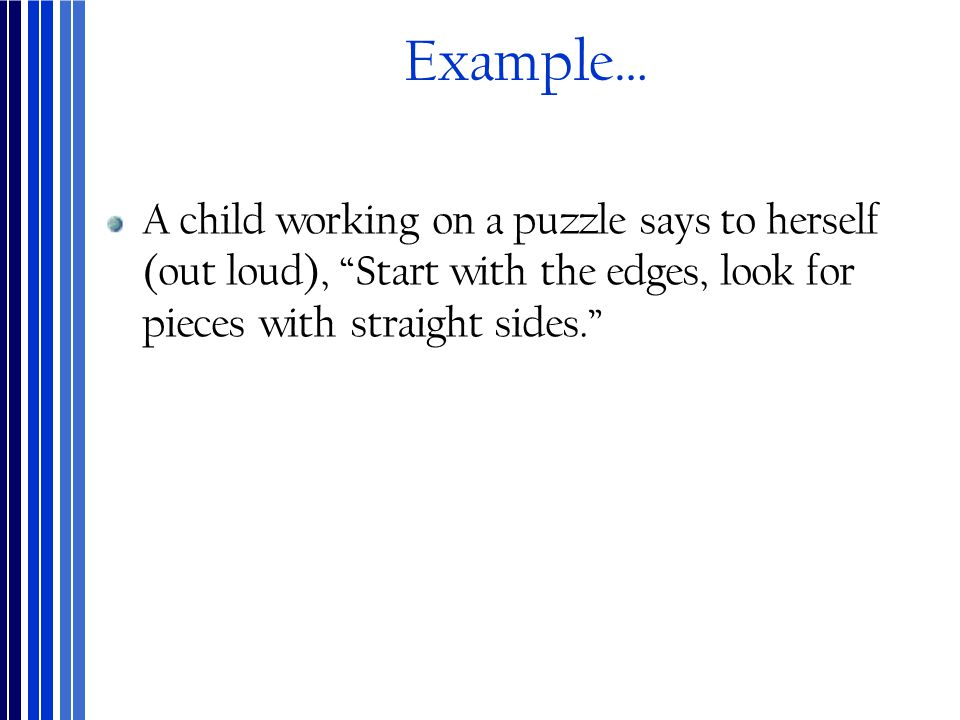 "Example… A child working on a puzzle says to herself (out loud), ""Start with the edges, look for pieces with straight sides."""