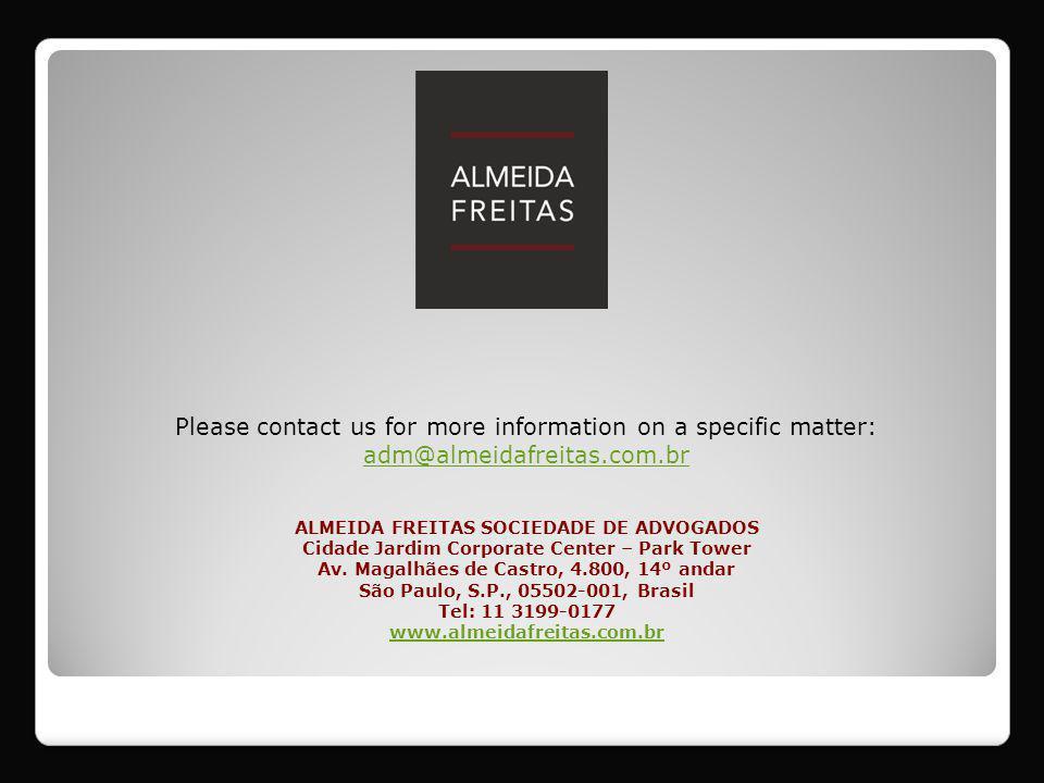 Please contact us for more information on a specific matter: adm@almeidafreitas.com.br ALMEIDA FREITAS SOCIEDADE DE ADVOGADOS Cidade Jardim Corporate Center – Park Tower Av.