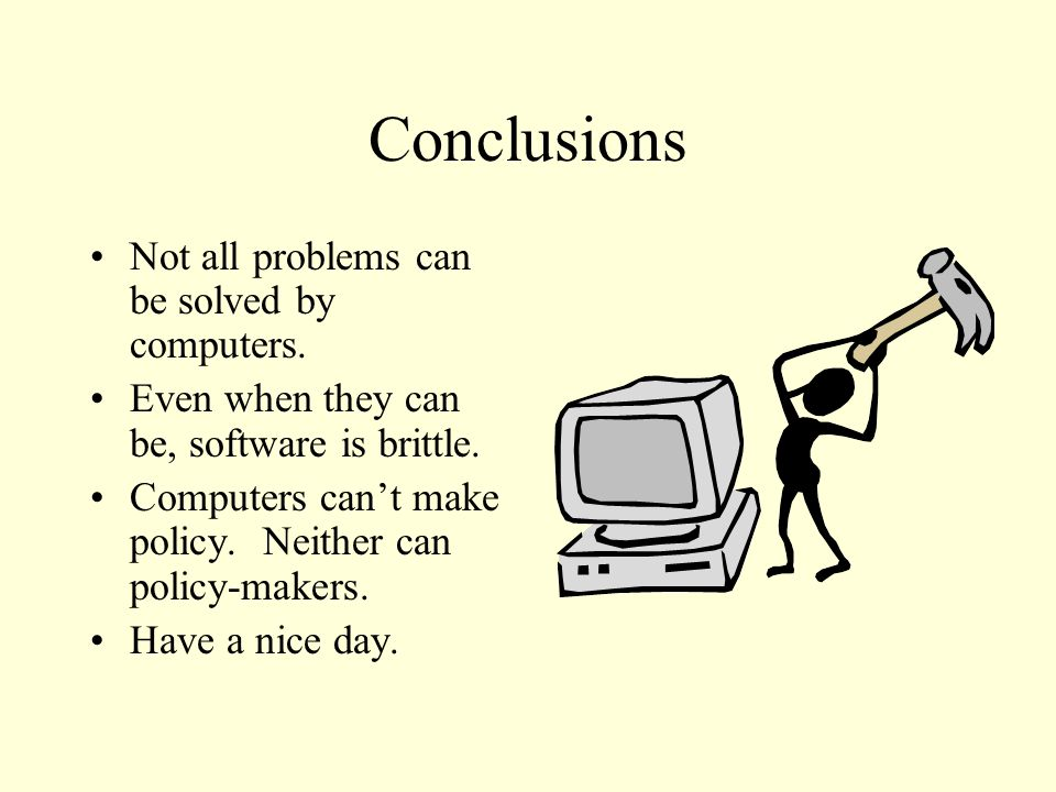 Conclusions Not all problems can be solved by computers.