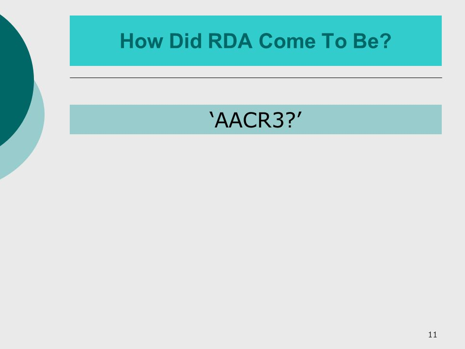 11 How Did RDA Come To Be 'AACR3 '