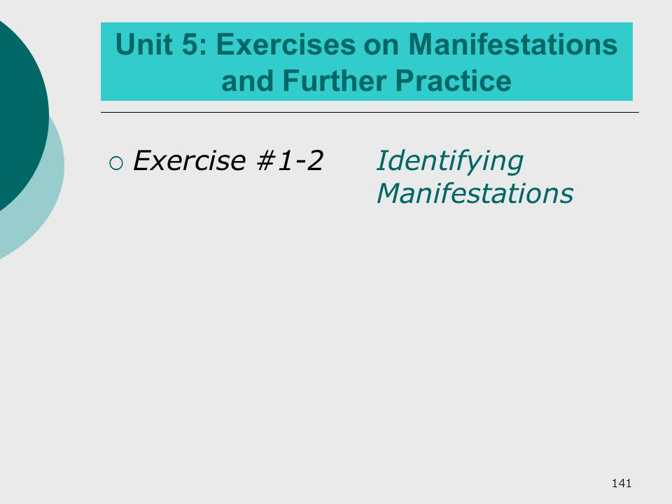 141 Unit 5: Exercises on Manifestations and Further Practice  Exercise #1-2Identifying Manifestations