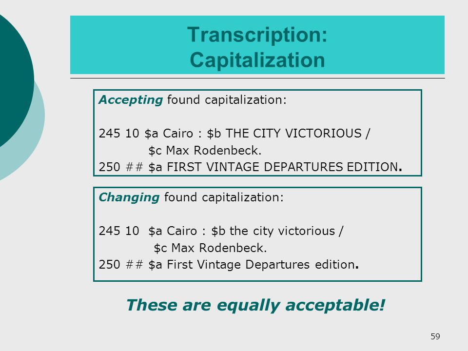 59 Transcription: Capitalization Accepting found capitalization: 245 10 $a Cairo : $b THE CITY VICTORIOUS / $c Max Rodenbeck.