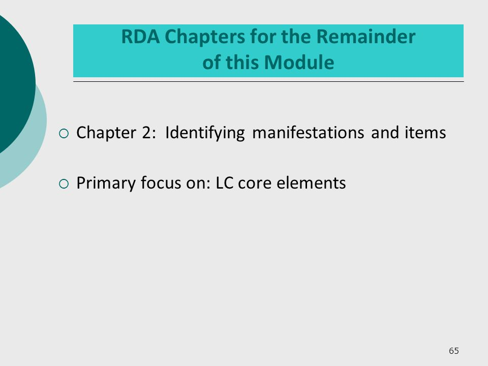 65 RDA Chapters for the Remainder of this Module  Chapter 2: Identifying manifestations and items  Primary focus on: LC core elements