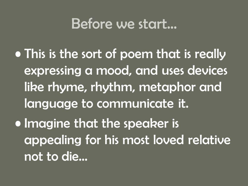 Before we start… This is the sort of poem that is really expressing a mood, and uses devices like rhyme, rhythm, metaphor and language to communicate
