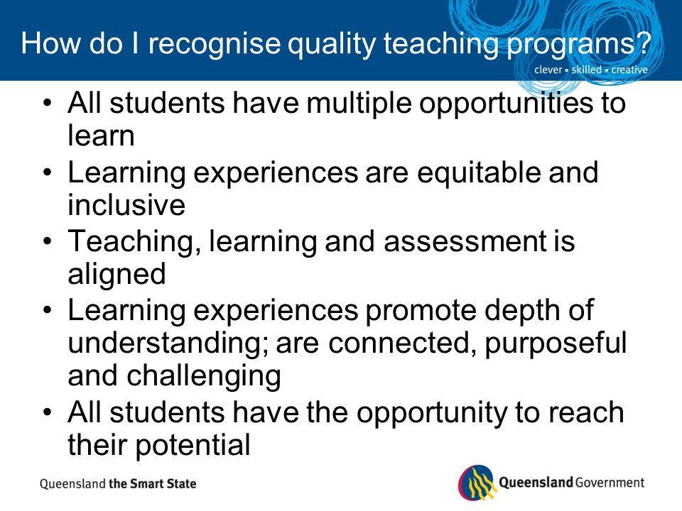 How do I recognise quality teaching programs? All students have multiple opportunities to learn Learning experiences are equitable and inclusive Teach