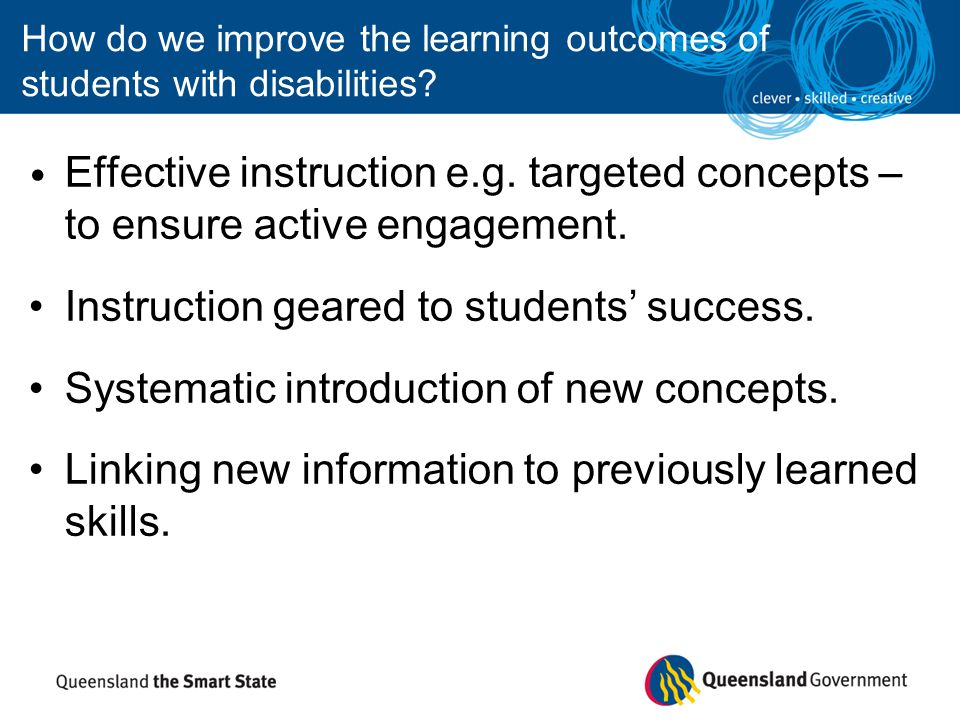 How do we improve the learning outcomes of students with disabilities? Effective instruction e.g. targeted concepts – to ensure active engagement. Ins