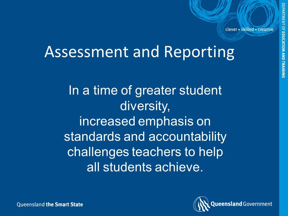 Assessment and Reporting In a time of greater student diversity, increased emphasis on standards and accountability challenges teachers to help all st