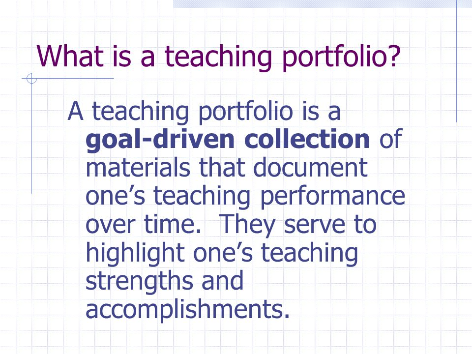 What is a teaching portfolio? A teaching portfolio is a goal-driven collection of materials that document one's teaching performance over time. They s