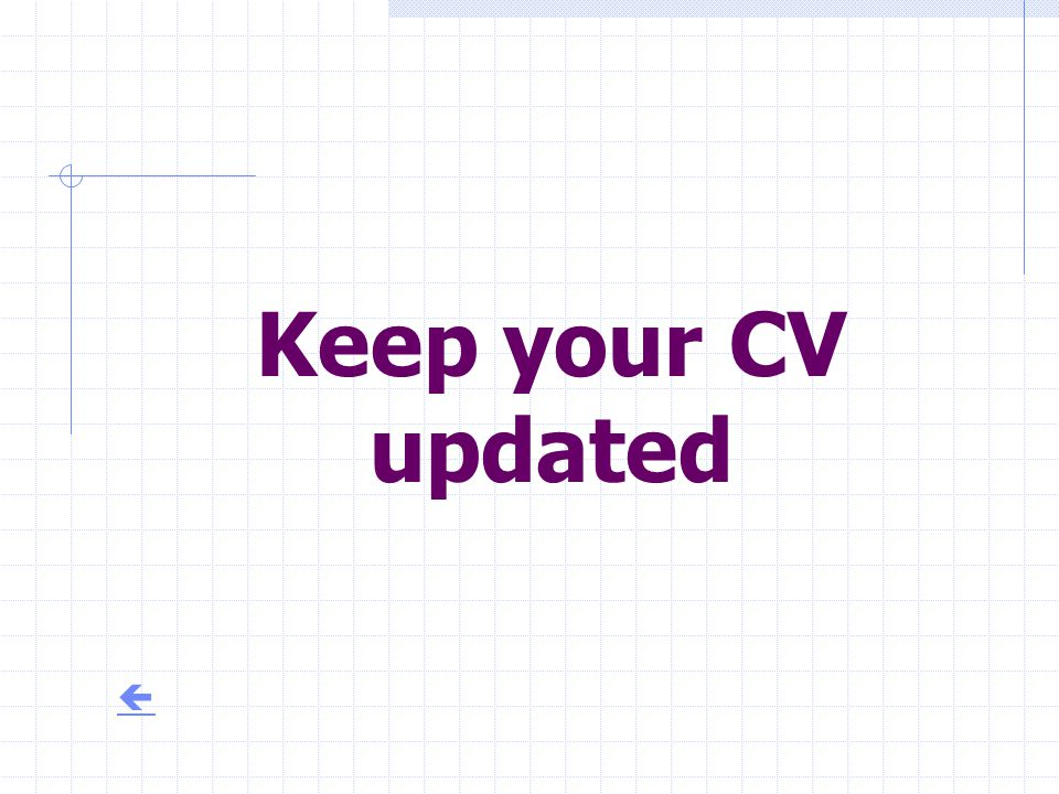 Keep your CV updated 