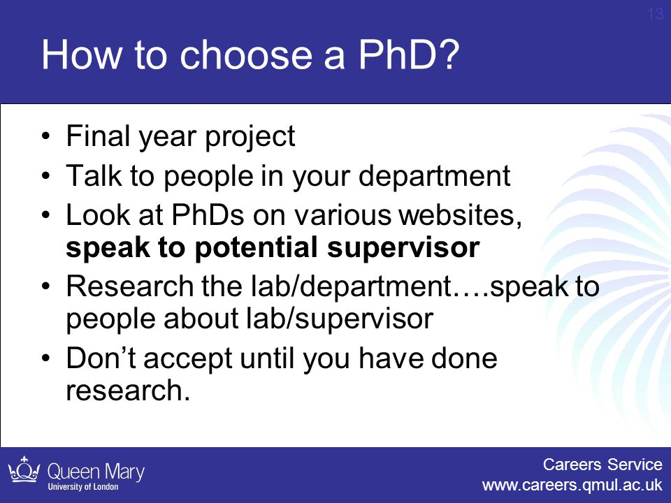 Careers Service www.careers.qmul.ac.uk 13 How to choose a PhD.