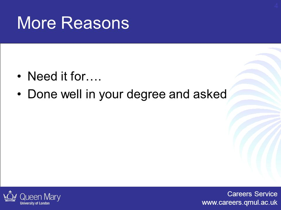 Careers Service www.careers.qmul.ac.uk 4 More Reasons Need it for….