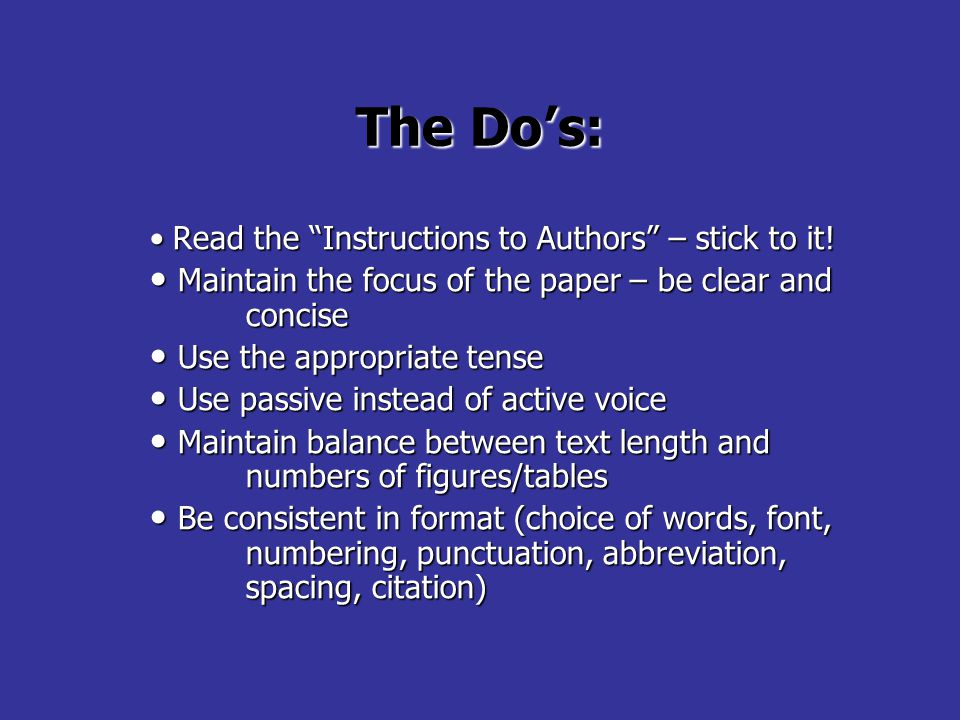 """The Do's: Read the """"Instructions to Authors"""" – stick to it! Read the """"Instructions to Authors"""" – stick to it! Maintain the focus of the paper – be cle"""