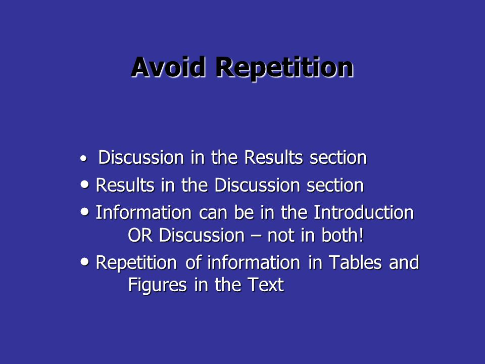 Avoid Repetition Discussion in the Results section Discussion in the Results section Results in the Discussion section Results in the Discussion section Information can be in the Introduction OR Discussion – not in both.