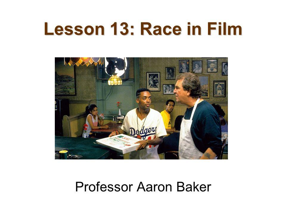 Lesson 13: Race in Film Professor Aaron Baker