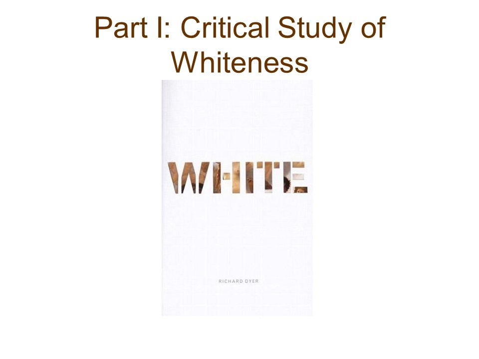 Part I: Critical Study of Whiteness