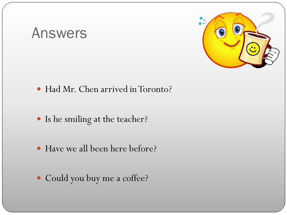 Answers Had Mr.Chen arrived in Toronto. Is he smiling at the teacher.