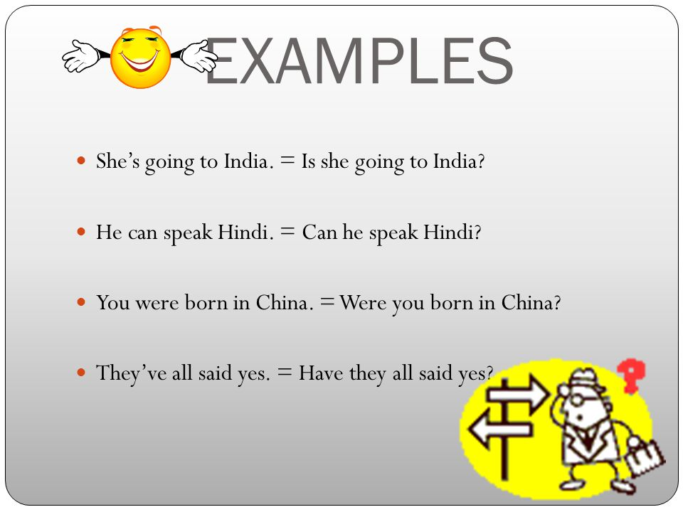 EXAMPLES She's going to India.= Is she going to India.