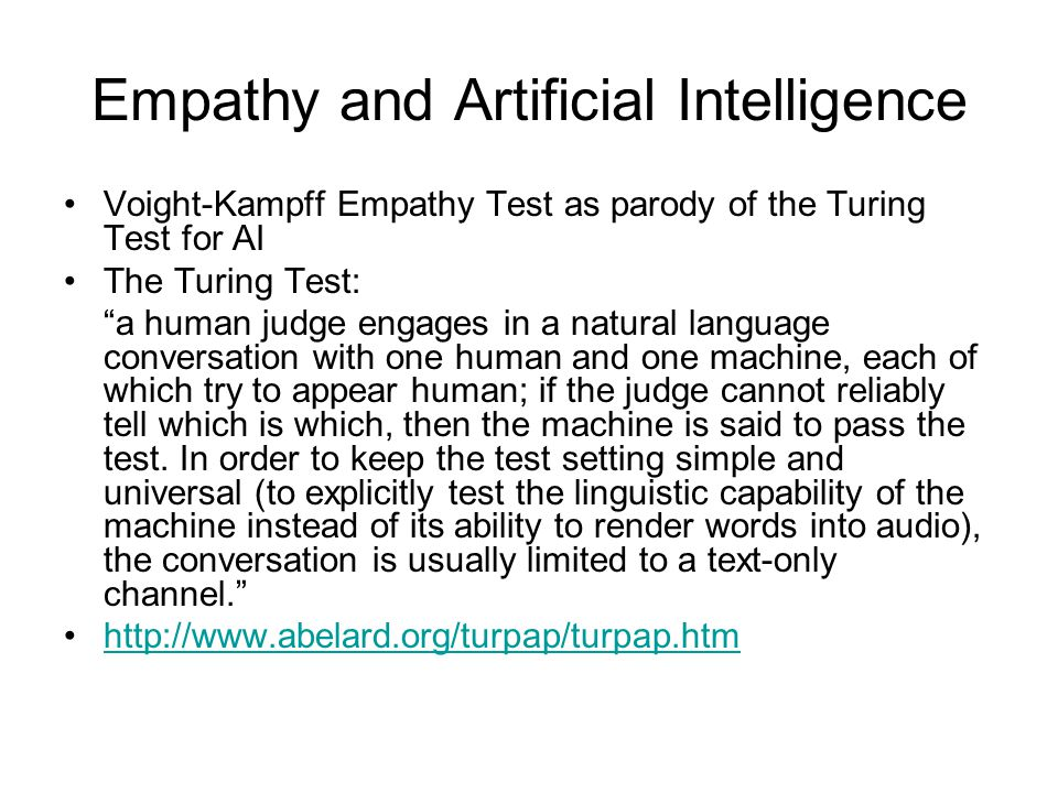 "Empathy and Artificial Intelligence Voight-Kampff Empathy Test as parody of the Turing Test for AI The Turing Test: ""a human judge engages in a natura"