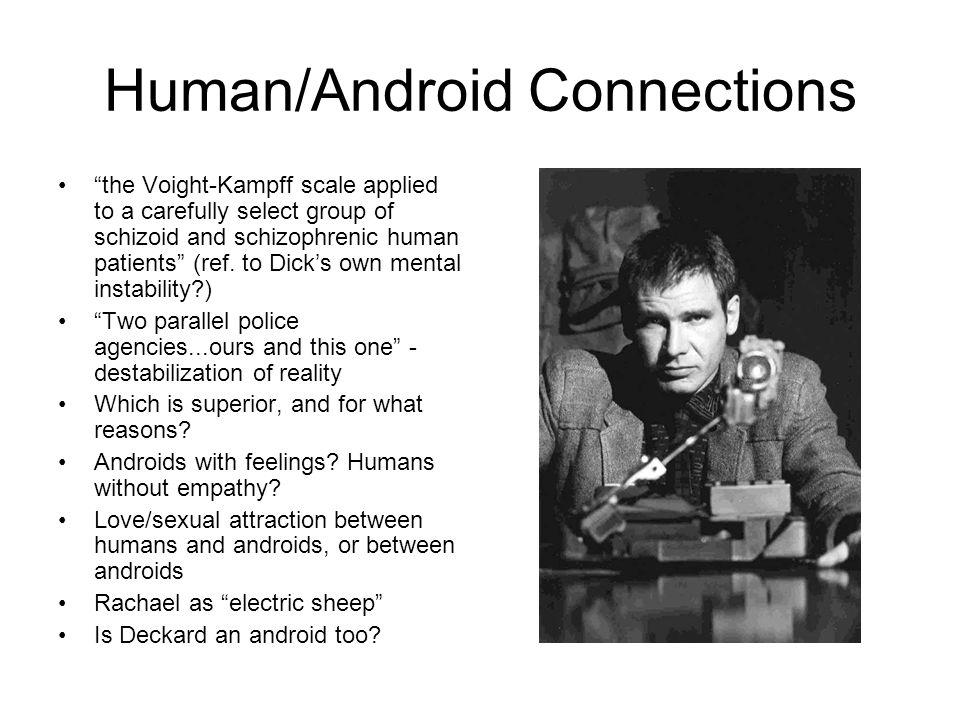 "Human/Android Connections ""the Voight-Kampff scale applied to a carefully select group of schizoid and schizophrenic human patients"" (ref. to Dick's o"