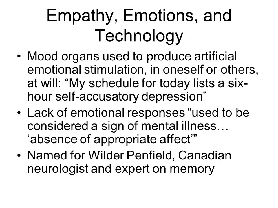 "Empathy, Emotions, and Technology Mood organs used to produce artificial emotional stimulation, in oneself or others, at will: ""My schedule for today"