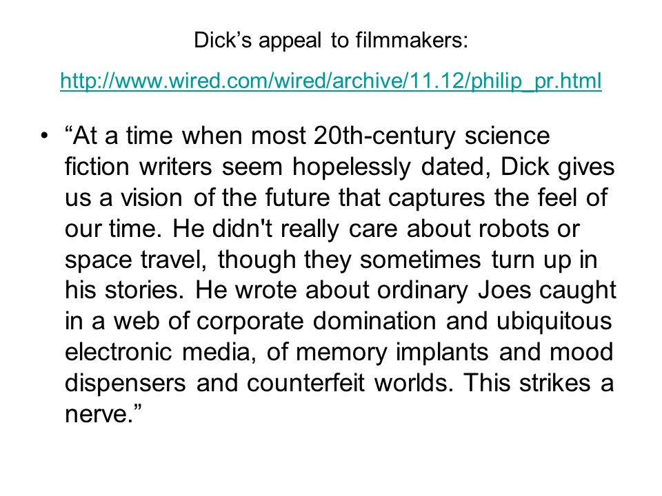 "Dick's appeal to filmmakers: http://www.wired.com/wired/archive/11.12/philip_pr.html http://www.wired.com/wired/archive/11.12/philip_pr.html ""At a tim"