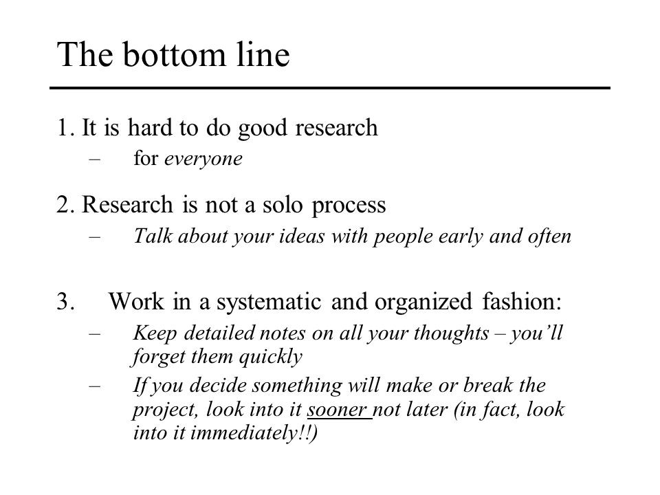 The bottom line 1.It is hard to do good research –for everyone 2.