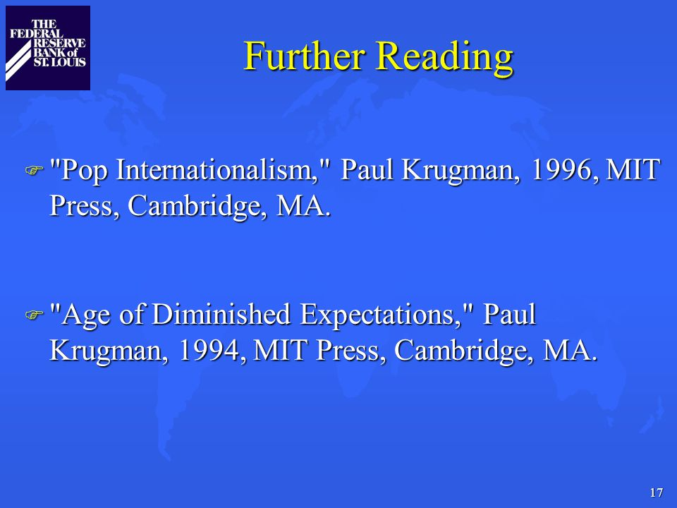 17 Further Reading F Pop Internationalism, Paul Krugman, 1996, MIT Press, Cambridge, MA.
