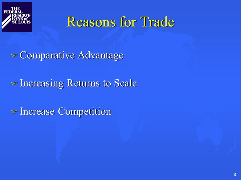 8 Reasons for Trade F Comparative Advantage F Increasing Returns to Scale F Increase Competition