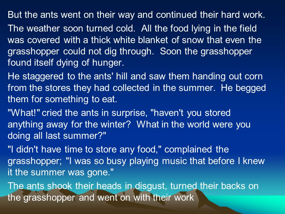 But the ants went on their way and continued their hard work.