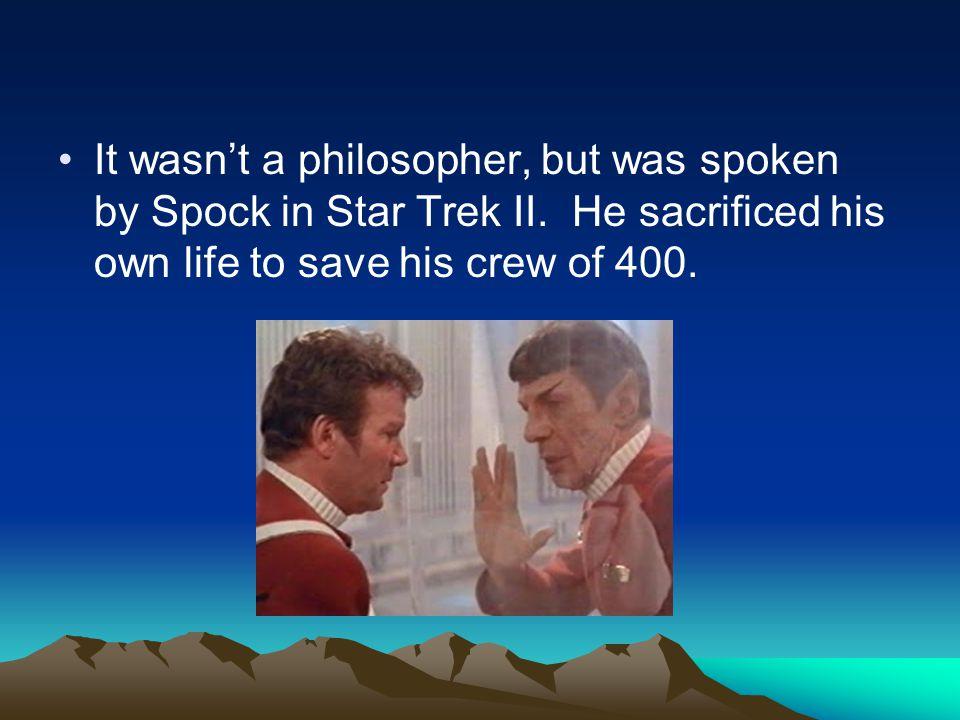It wasn't a philosopher, but was spoken by Spock in Star Trek II.
