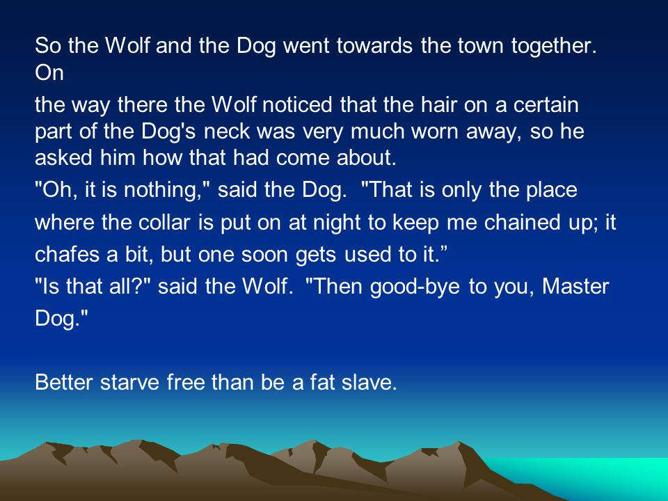 So the Wolf and the Dog went towards the town together.