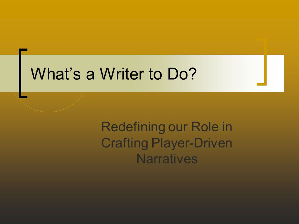 What's a Writer to Do? Redefining our Role in Crafting Player-Driven Narratives