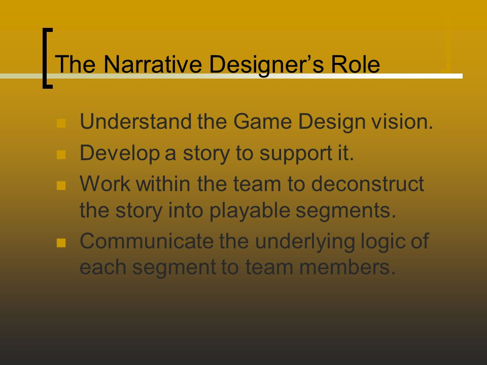 The Narrative Designer's Role Understand the Game Design vision.