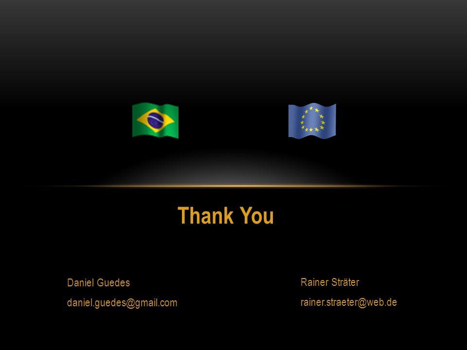 Thank You Rainer Sträter rainer.straeter@web.de Daniel Guedes daniel.guedes@gmail.com
