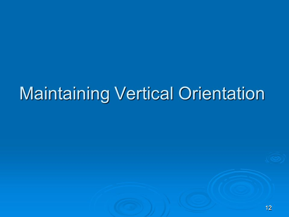 12 Maintaining Vertical Orientation