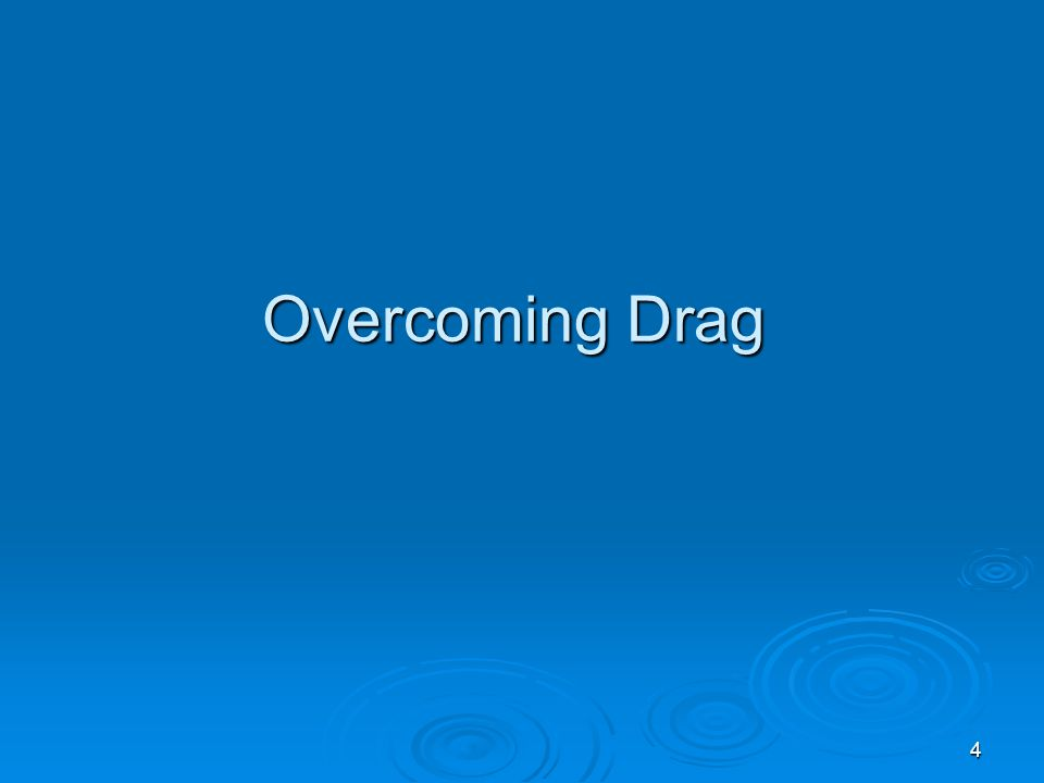 4 Overcoming Drag