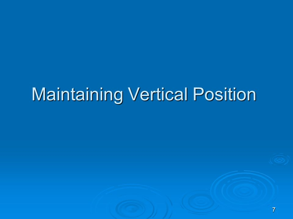 7 Maintaining Vertical Position