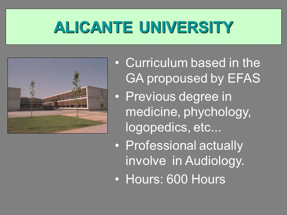 ALICANTE UNIVERSITY Curriculum based in the GA propoused by EFAS Previous degree in medicine, phychology, logopedics, etc...