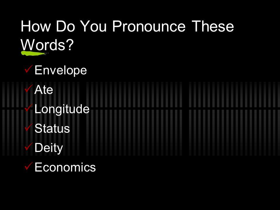 How Do You Pronounce These Words Envelope Ate Longitude Status Deity Economics