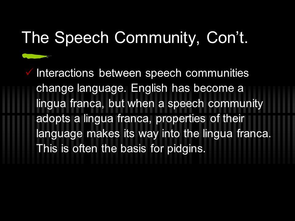 The Speech Community, Con't. Interactions between speech communities change language.