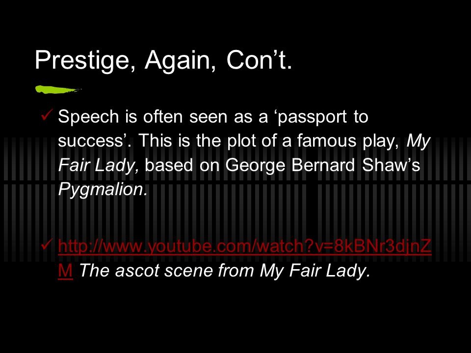 Prestige, Again, Con't. Speech is often seen as a 'passport to success'.