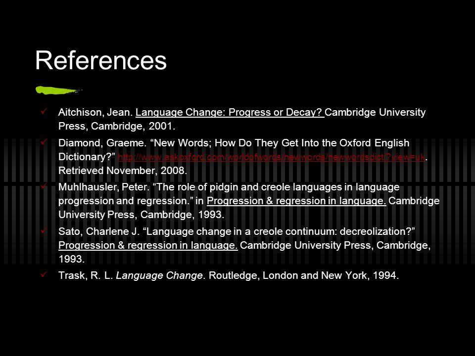 References Aitchison, Jean. Language Change: Progress or Decay.