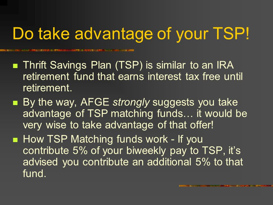 Do take advantage of your TSP.