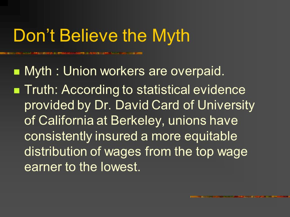Don't Believe the Myth Myth : Union workers are overpaid.