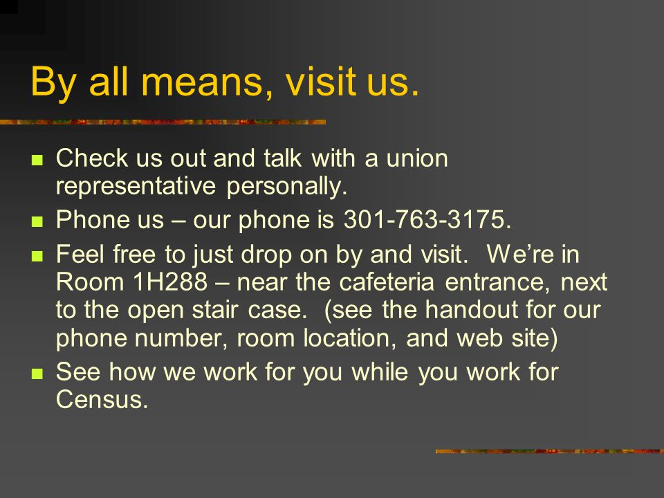 By all means, visit us. Check us out and talk with a union representative personally.