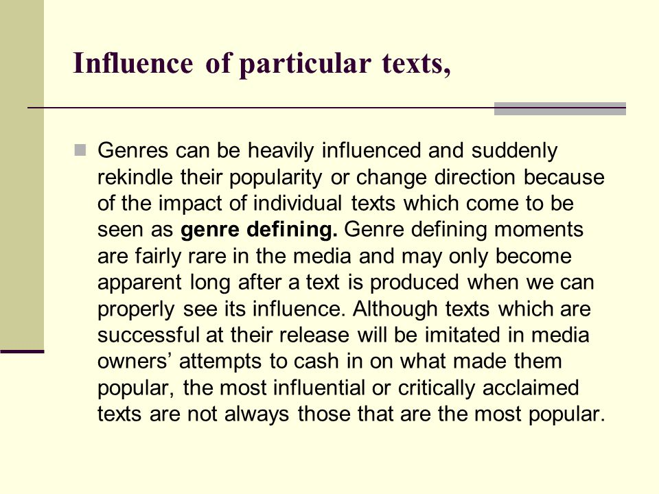 Influence of particular texts, Genres can be heavily influenced and suddenly rekindle their popularity or change direction because of the impact of individual texts which come to be seen as genre defining.