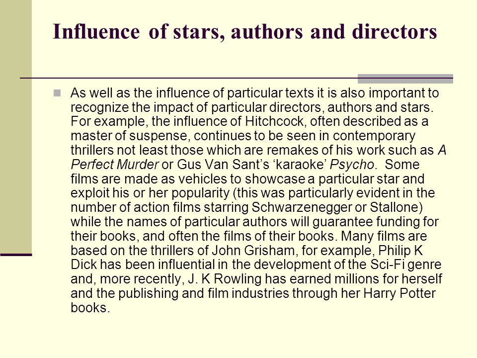 Influence of stars, authors and directors As well as the influence of particular texts it is also important to recognize the impact of particular directors, authors and stars.
